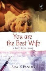 Buy You are the Best Wife : A true love story  (English, Paperback, Ajay K Pandey) from Flipkart