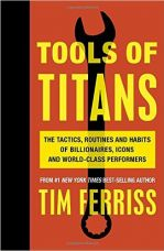Tools of Titans: The Tactics, Routines and Habits of Billionaires, Icons and World-Class Performers for Rs. 449