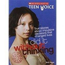 Buy Scholastic Teen Voice: I Did It Without Thinking: True Stories About Impulsive Decisions That Changed Lives for Rs. 177